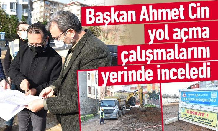 Başkan Ahmet Cin yol açma çalışmalarını yerinde inceledi