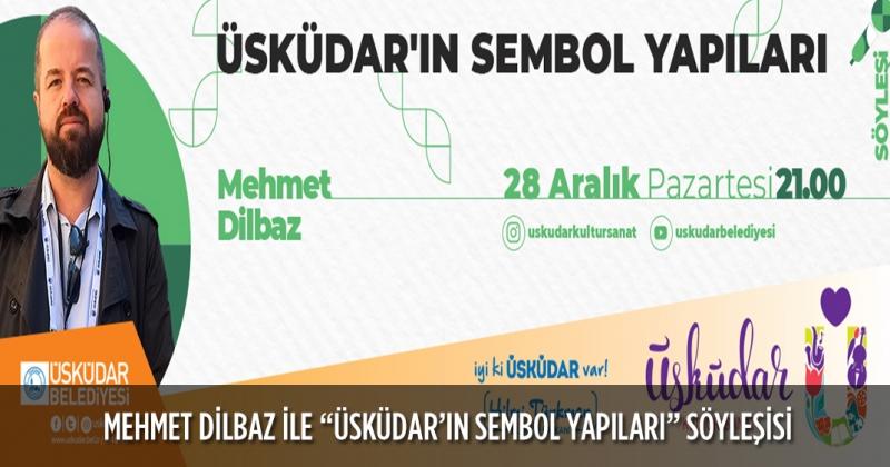 """MEHMET DİLBAZ İLE """"ÜSKÜDAR'IN SEMBOL YAPILARI"""" SÖYLEŞİSİ"""