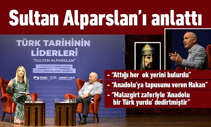 Prof. Dr. Ahmet Şimşirgil, Sultan Alparslan'ı anlattı