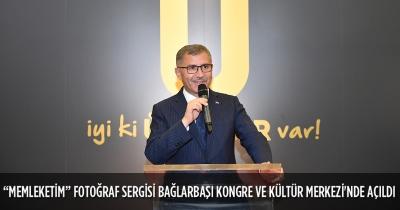"""""""MEMLEKETİM"""" FOTOĞRAF SERGİSİ BAĞLARBAŞI KONGRE VE KÜLTÜR MERKEZİ'NDE AÇILDI"""