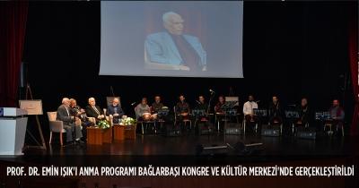 PROF. DR. EMİN IŞIK'I ANMA PROGRAMI BAĞLARBAŞI KONGRE VE KÜLTÜR MERKEZİ'NDE GERÇEKLEŞTİRİLDİ